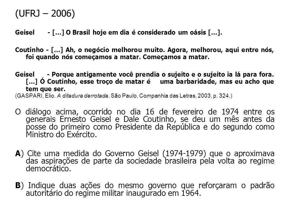 (UFRJ – 2006) Geisel - [...] O Brasil hoje em dia é considerado um oásis [...].